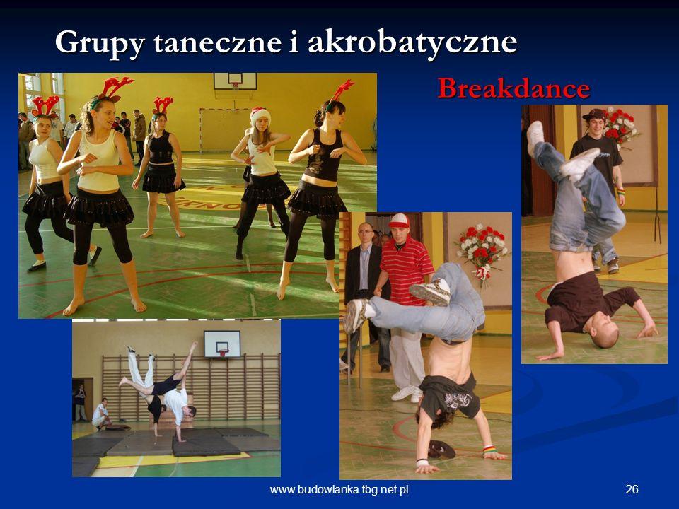 26www.budowlanka.tbg.net.pl Grupy taneczne i akrobatyczne Grupy taneczne i akrobatyczne Breakdance Breakdance