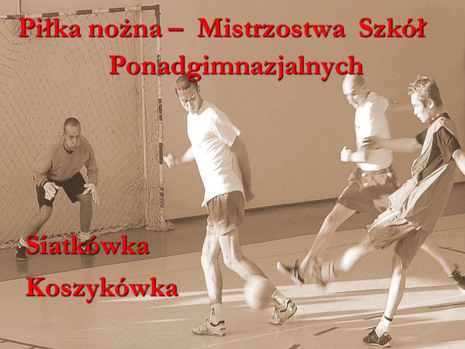 28www.budowlanka.tbg.net.pl Piłka nożna – Mistrzostwa Szkół Ponadgimnazjalnych Ponadgimnazjalnych SiatkówkaKoszykówka