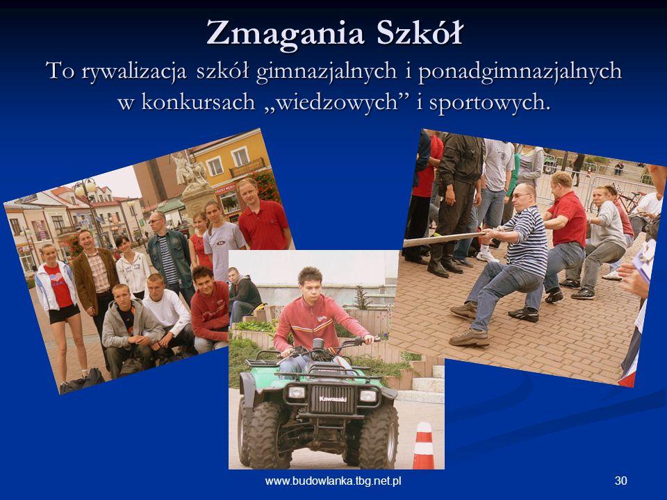 30www.budowlanka.tbg.net.pl Zmagania Szkół To rywalizacja szkół gimnazjalnych i ponadgimnazjalnych w konkursach wiedzowych i sportowych.