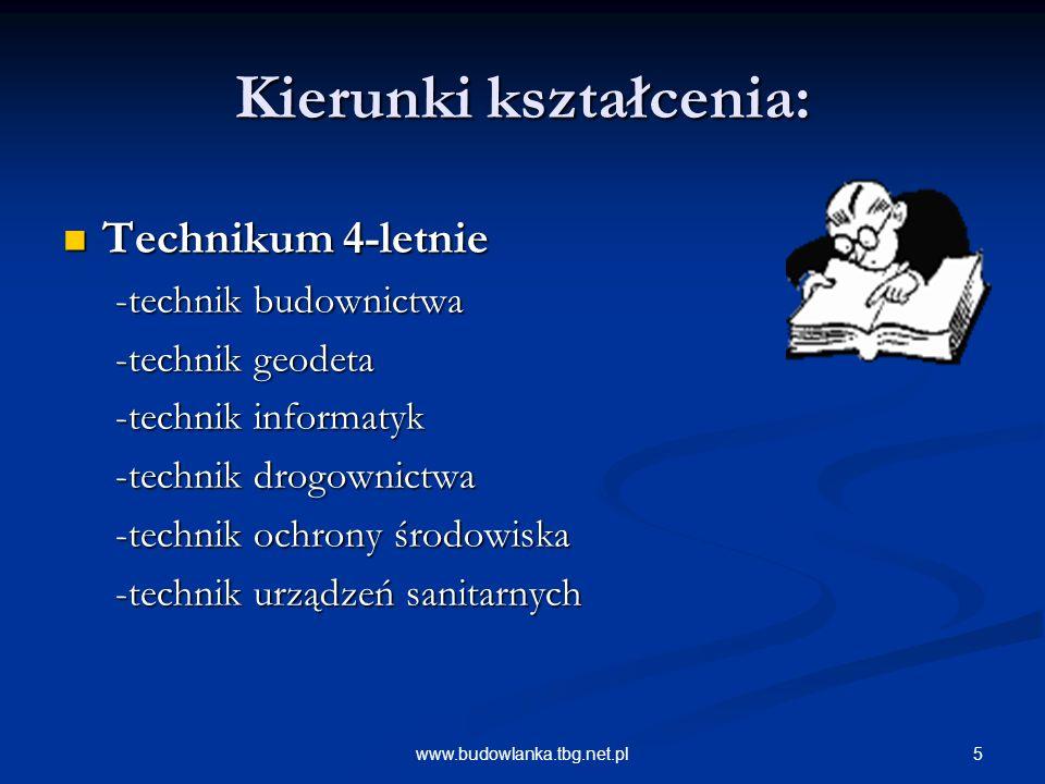 5www.budowlanka.tbg.net.pl Kierunki kształcenia: Technikum 4-letnie Technikum 4-letnie -technik budownictwa -technik geodeta -technik informatyk -technik drogownictwa -technik ochrony środowiska -technik urządzeń sanitarnych