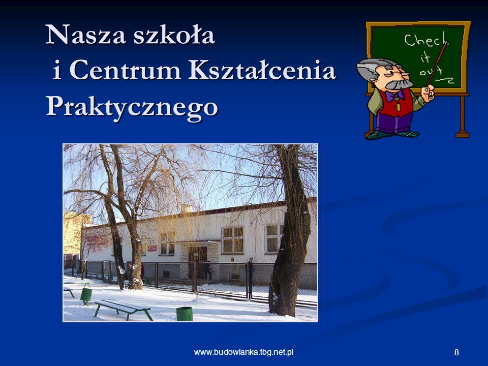 www.budowlanka.tbg.net.pl 8 Nasza szkoła i Centrum Kształcenia Praktycznego