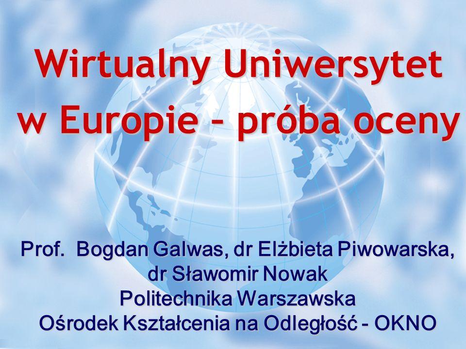VU2007 – Uniwersytet Wirtualny w Europie 1 Wirtualny Uniwersytet w Europie – próba oceny Prof. Bogdan Galwas, dr Elżbieta Piwowarska, dr Sławomir Nowa