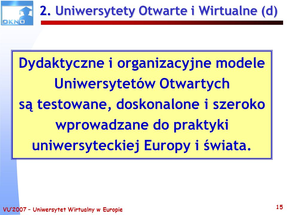 VU2007 – Uniwersytet Wirtualny w Europie 15 2. Uniwersytety Otwarte i Wirtualne (d) Dydaktyczne i organizacyjne modele Uniwersytetów Otwartych są test