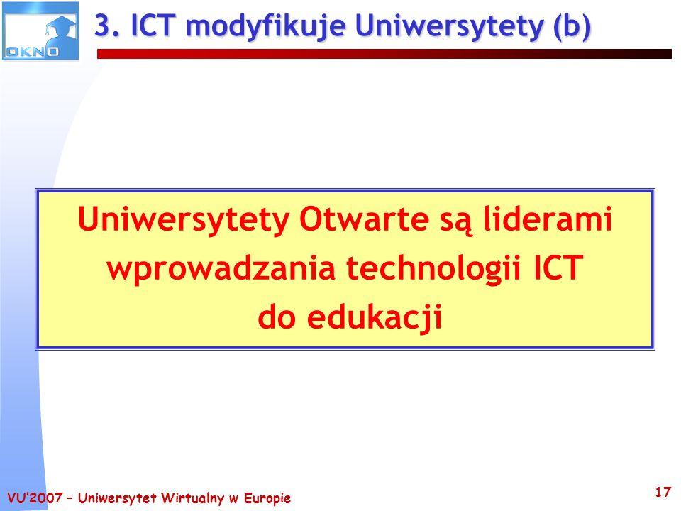 VU2007 – Uniwersytet Wirtualny w Europie 17 3. ICT modyfikuje Uniwersytety (b) Uniwersytety Otwarte są liderami wprowadzania technologii ICT do edukac