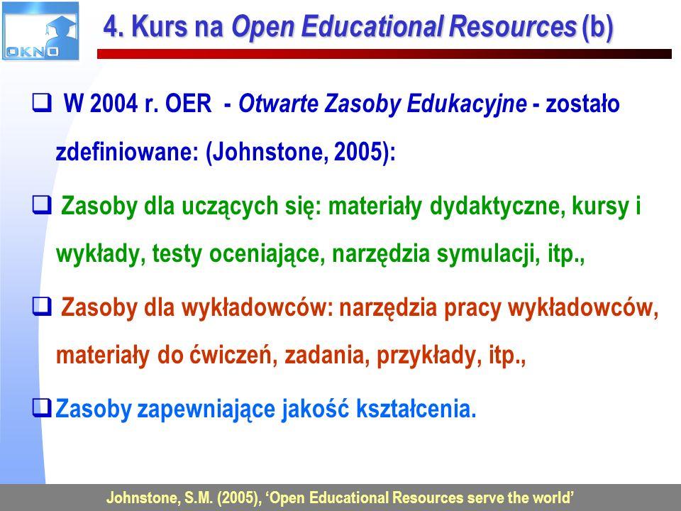 VU2007 – Uniwersytet Wirtualny w Europie 22 4. Kurs na Open Educational Resources (b) W 2004 r. OER - Otwarte Zasoby Edukacyjne - zostało zdefiniowane
