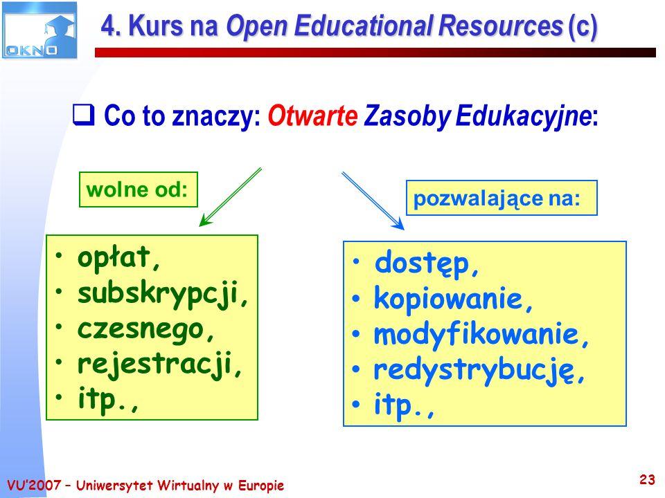 VU2007 – Uniwersytet Wirtualny w Europie 23 4. Kurs na Open Educational Resources (c) Co to znaczy: Otwarte Zasoby Edukacyjne : opłat, subskrypcji, cz