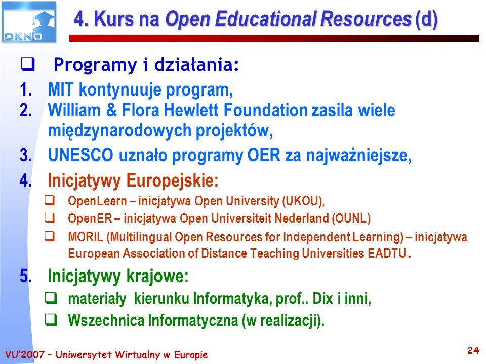 VU2007 – Uniwersytet Wirtualny w Europie 24 4. Kurs na Open Educational Resources (d) Programy i działania: 1.MIT kontynuuje program, 2. William & Flo