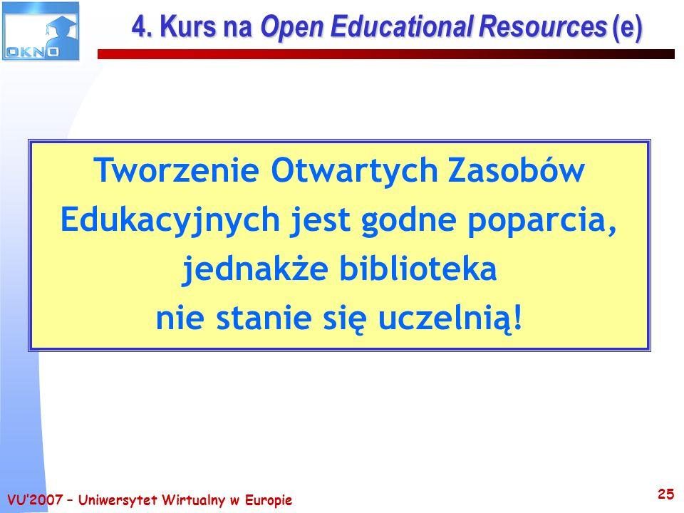 VU2007 – Uniwersytet Wirtualny w Europie 25 4. Kurs na Open Educational Resources (e) Tworzenie Otwartych Zasobów Edukacyjnych jest godne poparcia, je