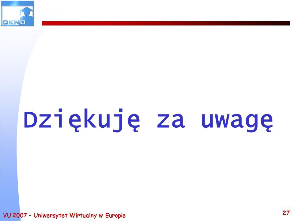 VU2007 – Uniwersytet Wirtualny w Europie 27 Dziękuję za uwagę