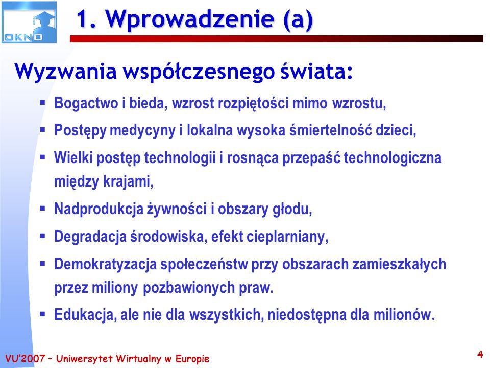 VU2007 – Uniwersytet Wirtualny w Europie 4 1. Wprowadzenie (a) Wyzwania współczesnego świata: Bogactwo i bieda, wzrost rozpiętości mimo wzrostu, Postę