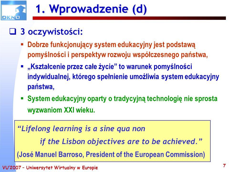 VU2007 – Uniwersytet Wirtualny w Europie 7 1. Wprowadzenie (d) 3 oczywistości: Dobrze funkcjonujący system edukacyjny jest podstawą pomyślności i pers