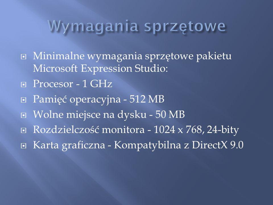 Minimalne wymagania sprzętowe pakietu Microsoft Expression Studio: Procesor - 1 GHz Pamięć operacyjna - 512 MB Wolne miejsce na dysku - 50 MB Rozdziel