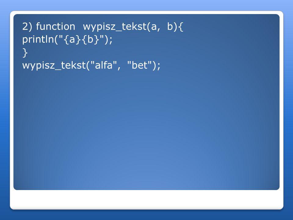 2) function wypisz_tekst(a, b){ println(