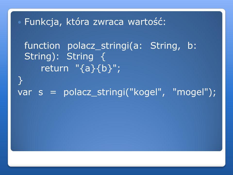 Funkcja, która zwraca wartość: function polacz_stringi(a: String, b: String): String { return
