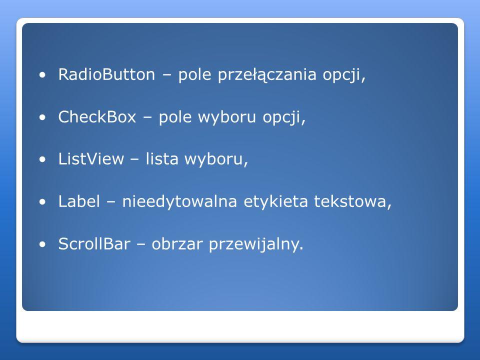 RadioButton – pole przełączania opcji, CheckBox – pole wyboru opcji, ListView – lista wyboru, Label – nieedytowalna etykieta tekstowa, ScrollBar – obr