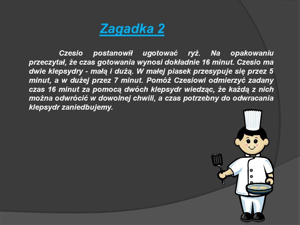 Najpierw Czesio postawi dwie klepsydry mała i dużą Duża- 7 minut Mała-5 minut