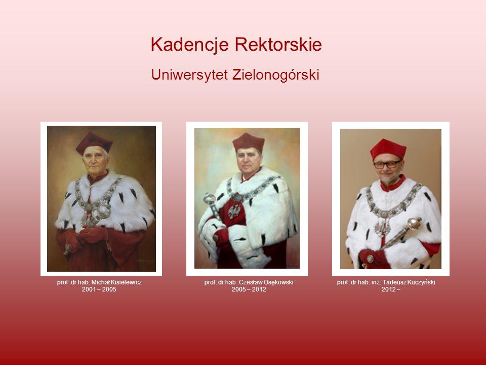 Kadencje Rektorskie Uniwersytet Zielonogórski prof. dr hab. Michał Kisielewicz 2001 – 2005 prof. dr hab. Czesław Osękowski 2005 – 2012 prof. dr hab. i