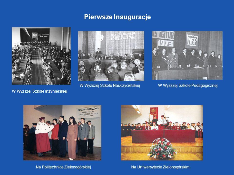 Pierwsze Inauguracje W Wyższej Szkole Inżynierskiej W Wyższej Szkole NauczycielskiejW Wyższej Szkole Pedagogicznej Na Politechnice ZielonogórskiejNa U