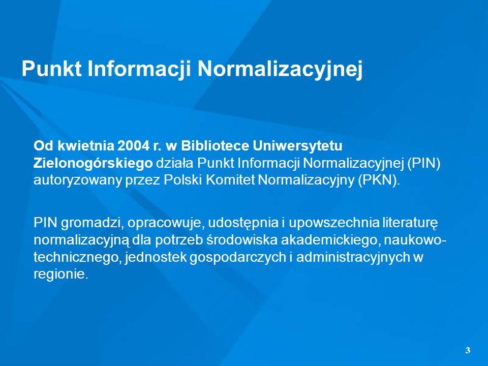 3 Od kwietnia 2004 r. w Bibliotece Uniwersytetu Zielonogórskiego działa Punkt Informacji Normalizacyjnej (PIN) autoryzowany przez Polski Komitet Norma