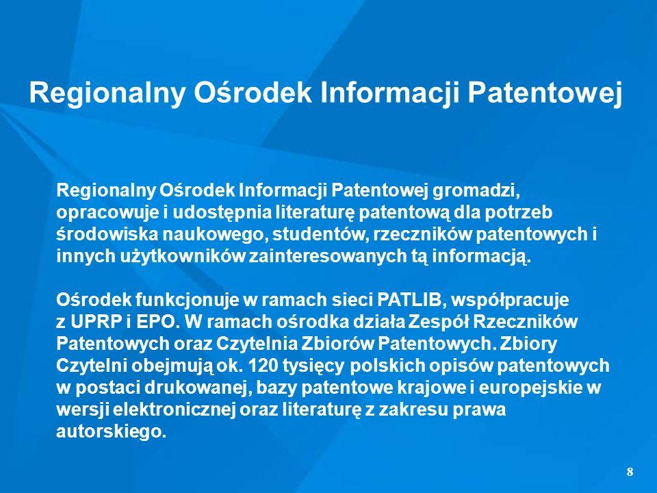 8 Regionalny Ośrodek Informacji Patentowej Regionalny Ośrodek Informacji Patentowej gromadzi, opracowuje i udostępnia literaturę patentową dla potrzeb