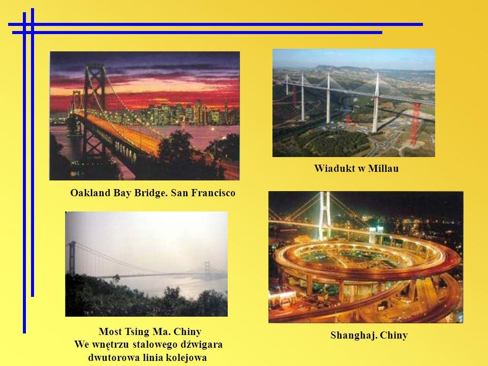 Shanghaj. Chiny Wiadukt w Millau Most Tsing Ma. Chiny We wnętrzu stalowego dźwigara dwutorowa linia kolejowa Oakland Bay Bridge. San Francisco