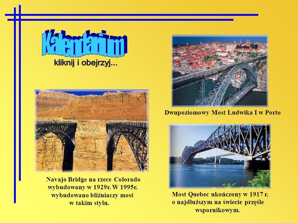 Navajo Bridge na rzece Colorado wybudowany w 1929r. W 1995r. wybudowano bliźniaczy most w takim stylu. Dwupoziomowy Most Ludwika I w Porto Most Quebec