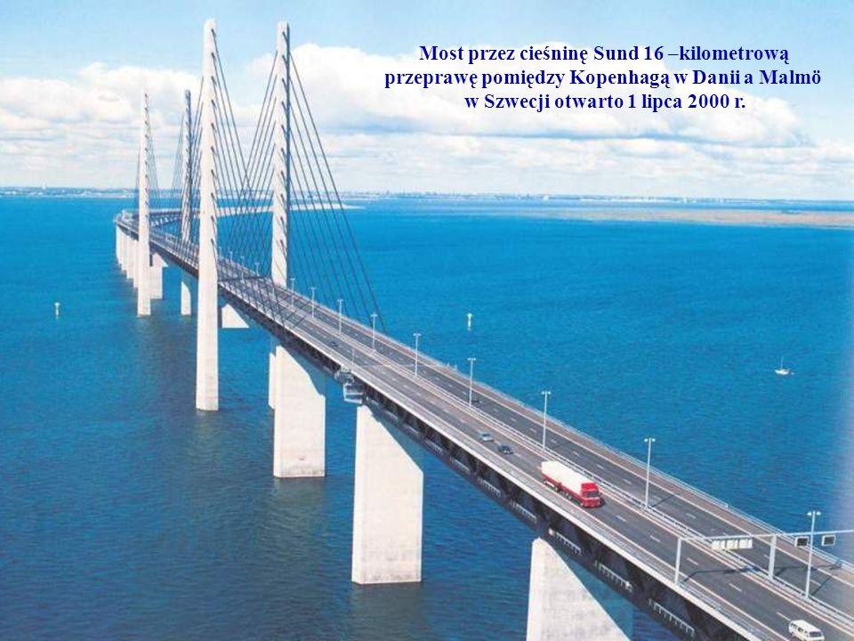 Most przez cieśninę Sund 16 –kilometrową przeprawę pomiędzy Kopenhagą w Danii a Malmö w Szwecji otwarto 1 lipca 2000 r.