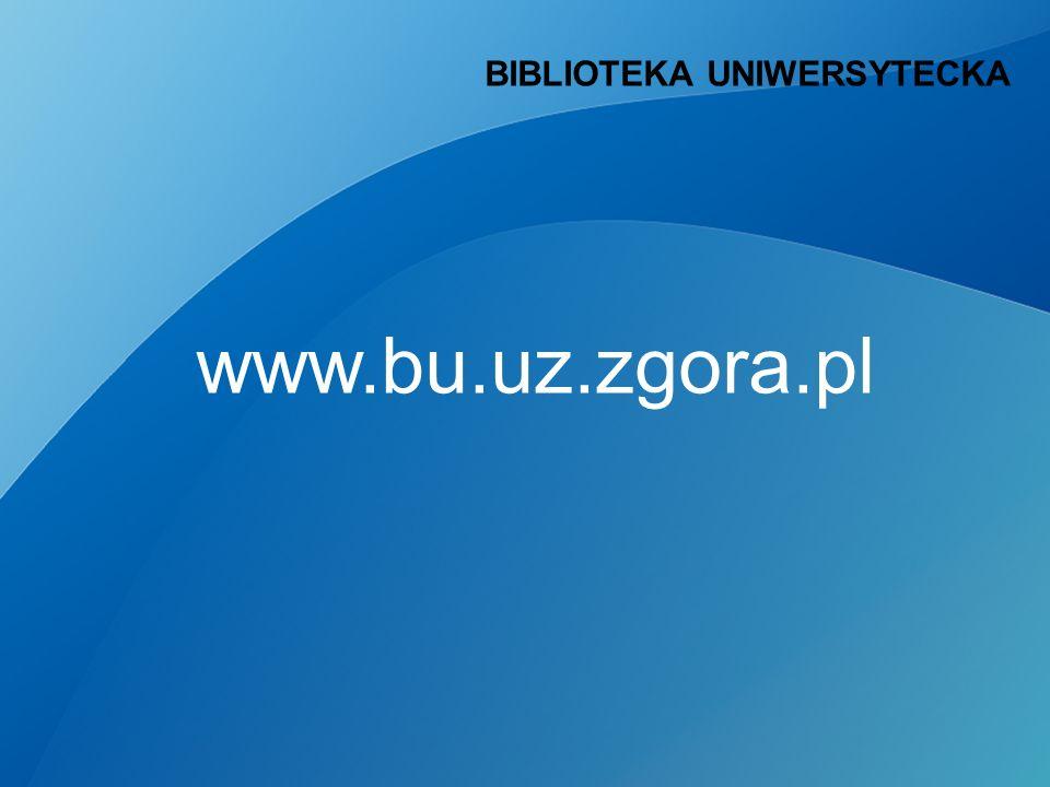 BIBLIOTEKA UNIWERSYTECKA www.bu.uz.zgora.pl