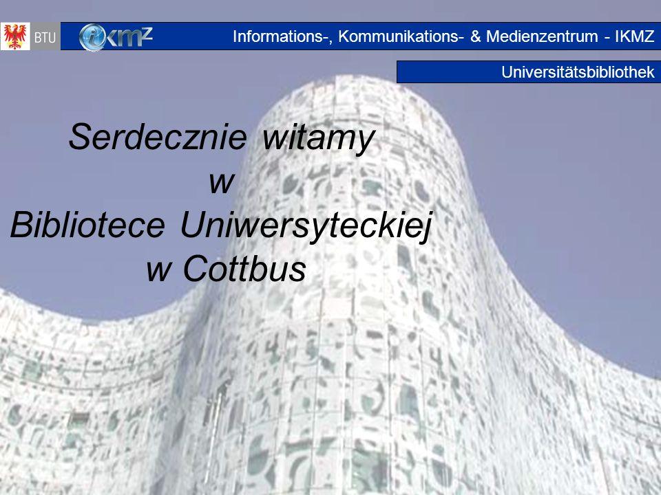 1 Universitätsbibliothek Serdecznie witamy w Bibliotece Uniwersyteckiej w Cottbus Start Informations-, Kommunikations- & Medienzentrum - IKMZ
