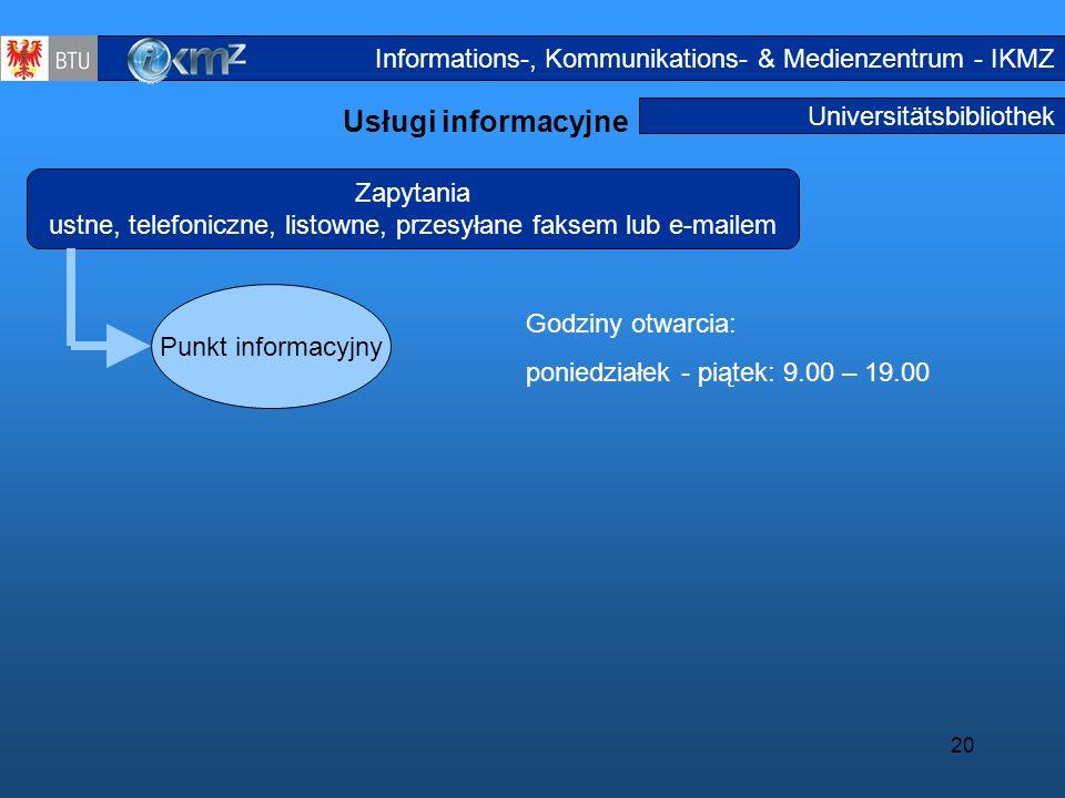 20 Universitätsbibliothek Usługi informacyjne Informationsdienstleistu ngen1a Zapytania ustne, telefoniczne, listowne, przesyłane faksem lub e-mailem