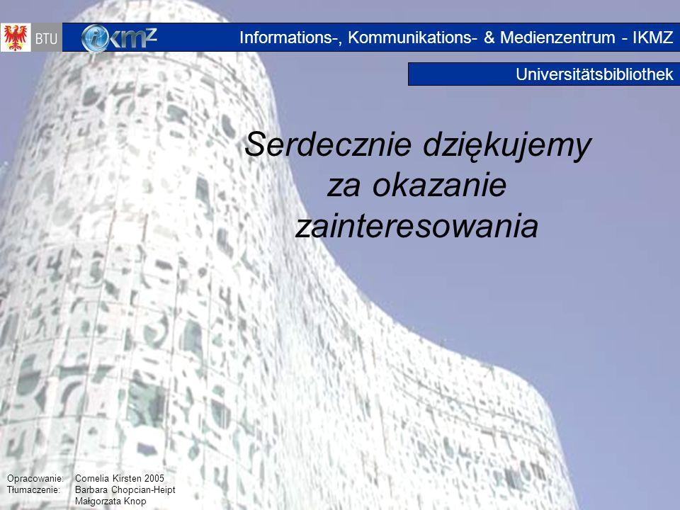 28 Universitätsbibliothek Serdecznie dziękujemy za okazanie zainteresowania Schluss Opracowanie:Cornelia Kirsten 2005 Tłumaczenie: Barbara Chopcian-He