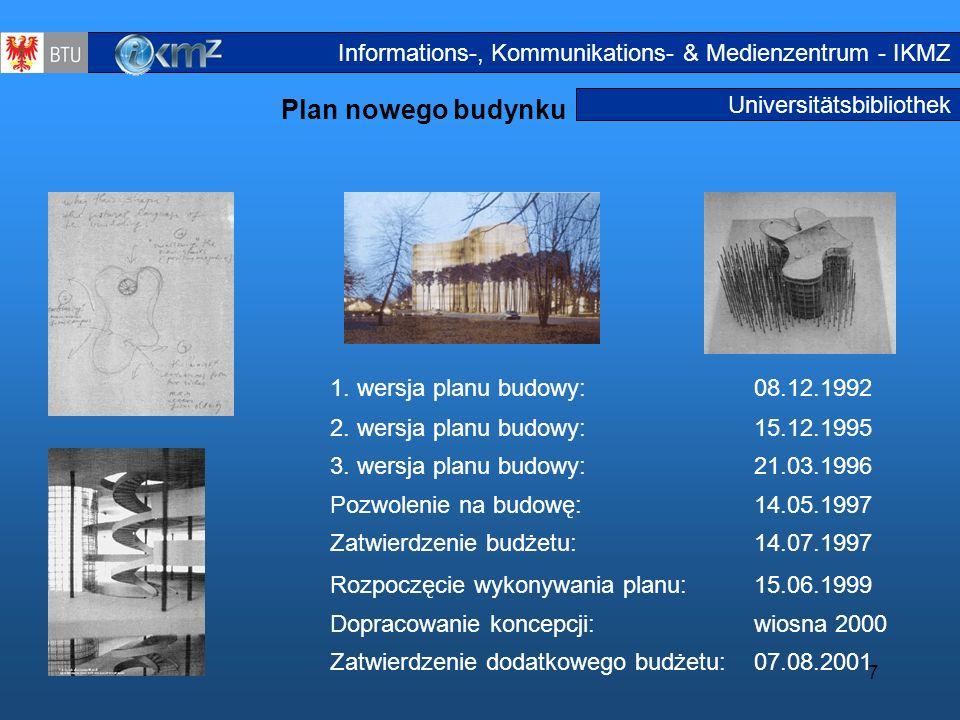 7 Universitätsbibliothek Plan nowego budynku 1. wersja planu budowy:08.12.1992 2. wersja planu budowy:15.12.1995 3. wersja planu budowy:21.03.1996 Poz