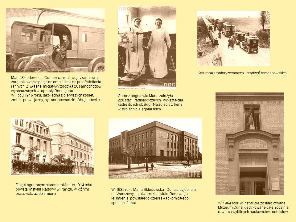 Maria Skłodowska - Curie w czasie I wojny światowej zorganizowała specjalne ambulanse do prześwietlania rannych. Z własnej inicjatywy zdobyła 20 samoc