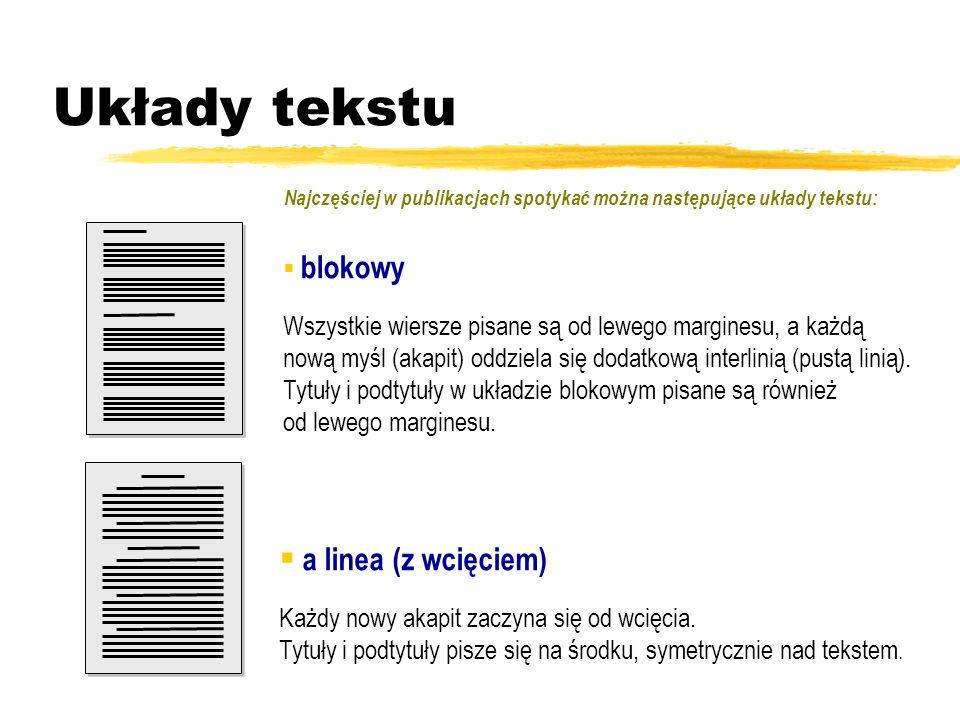 Układy tekstu Najczęściej w publikacjach spotykać można następujące układy tekstu: Każdy nowy akapit zaczyna się od wcięcia. Tytuły i podtytuły pisze