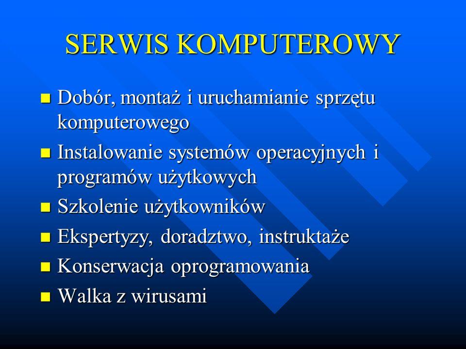 SERWIS KOMPUTEROWY n Dobór, montaż i uruchamianie sprzętu komputerowego n Instalowanie systemów operacyjnych i programów użytkowych n Szkolenie użytko