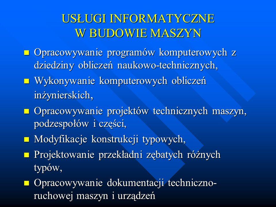 USŁUGI INFORMATYCZNE W BUDOWIE MASZYN n Opracowywanie programów komputerowych z dziedziny obliczeń naukowo-technicznych, n Wykonywanie komputerowych o