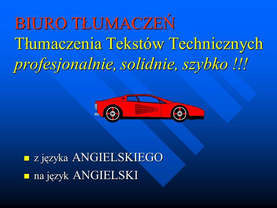 BIURO TŁUMACZEŃ Tłumaczenia Tekstów Technicznych profesjonalnie, solidnie, szybko !!! n z języka ANGIELSKIEGO n na język ANGIELSKI
