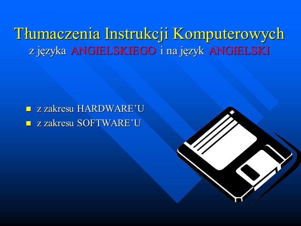 Tłumaczenia Instrukcji Komputerowych z języka ANGIELSKIEGO i na język ANGIELSKI n z zakresu HARDWAREU n z zakresu SOFTWAREU