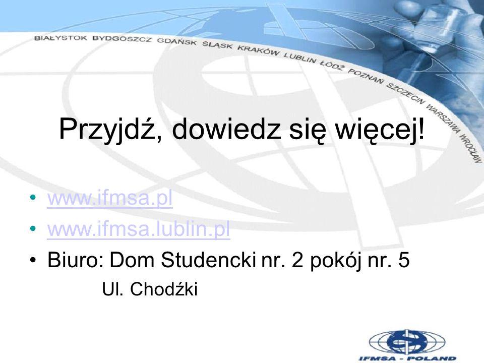 Przyjdź, dowiedz się więcej! www.ifmsa.pl www.ifmsa.lublin.pl Biuro: Dom Studencki nr. 2 pokój nr. 5 Ul. Chodźki