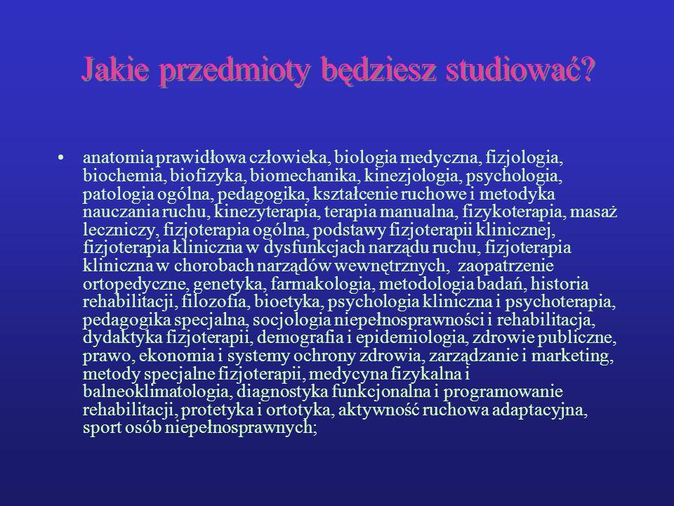 Jakie przedmioty będziesz studiować? anatomia prawidłowa człowieka, biologia medyczna, fizjologia, biochemia, biofizyka, biomechanika, kinezjologia, p