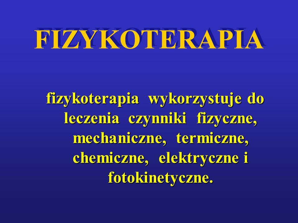 FIZYKOTERAPIA fizykoterapia wykorzystuje do leczenia czynniki fizyczne, mechaniczne, termiczne, chemiczne, elektryczne i fotokinetyczne.