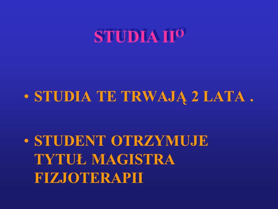 STUDIA II O STUDIA TE TRWAJĄ 2 LATA. STUDENT OTRZYMUJE TYTUŁ MAGISTRA FIZJOTERAPII