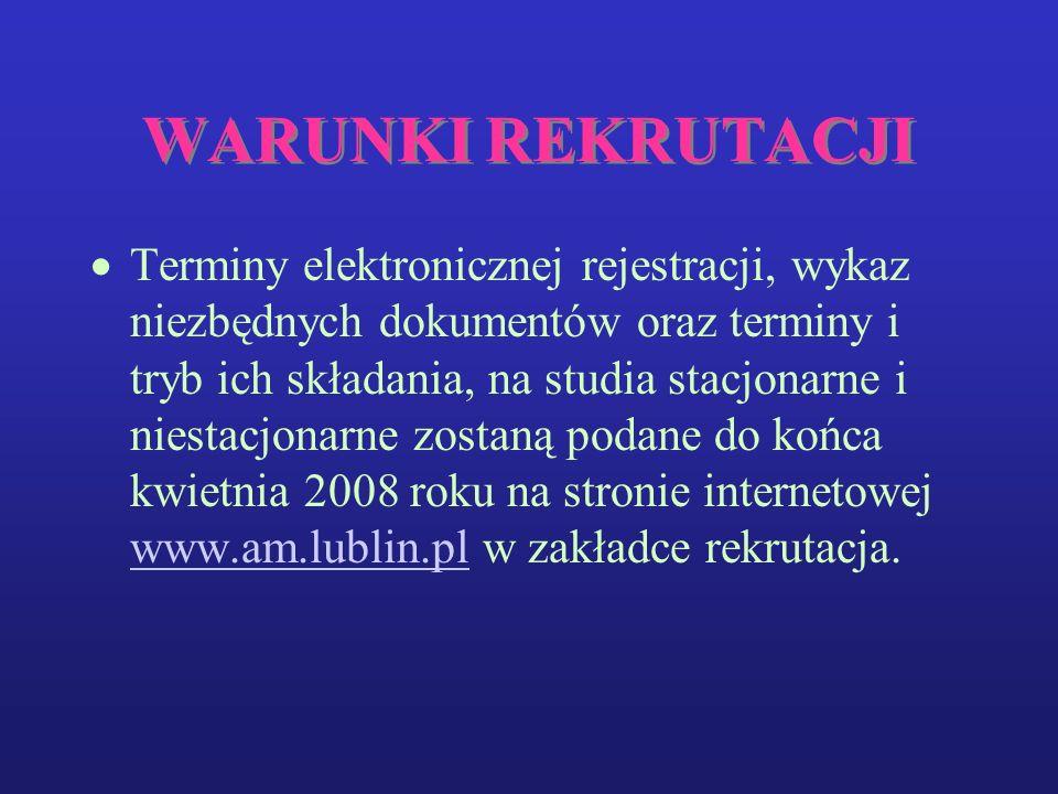 WARUNKI REKRUTACJI Terminy elektronicznej rejestracji, wykaz niezbędnych dokumentów oraz terminy i tryb ich składania, na studia stacjonarne i niestacjonarne zostaną podane do końca kwietnia 2008 roku na stronie internetowej www.am.lublin.pl w zakładce rekrutacja.