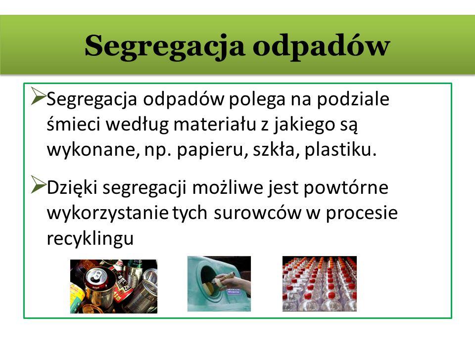 Segregacja odpadów Segregacja odpadów polega na podziale śmieci według materiału z jakiego są wykonane, np. papieru, szkła, plastiku. Dzięki segregacj