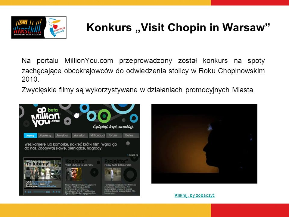 Konkurs Visit Chopin in Warsaw Na portalu MillionYou.com przeprowadzony został konkurs na spoty zachęcające obcokrajowców do odwiedzenia stolicy w Rok
