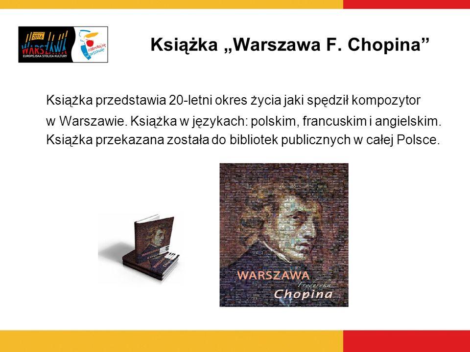Książka Warszawa F. Chopina Książka przedstawia 20-letni okres życia jaki spędził kompozytor w Warszawie. Książka w językach: polskim, francuskim i an