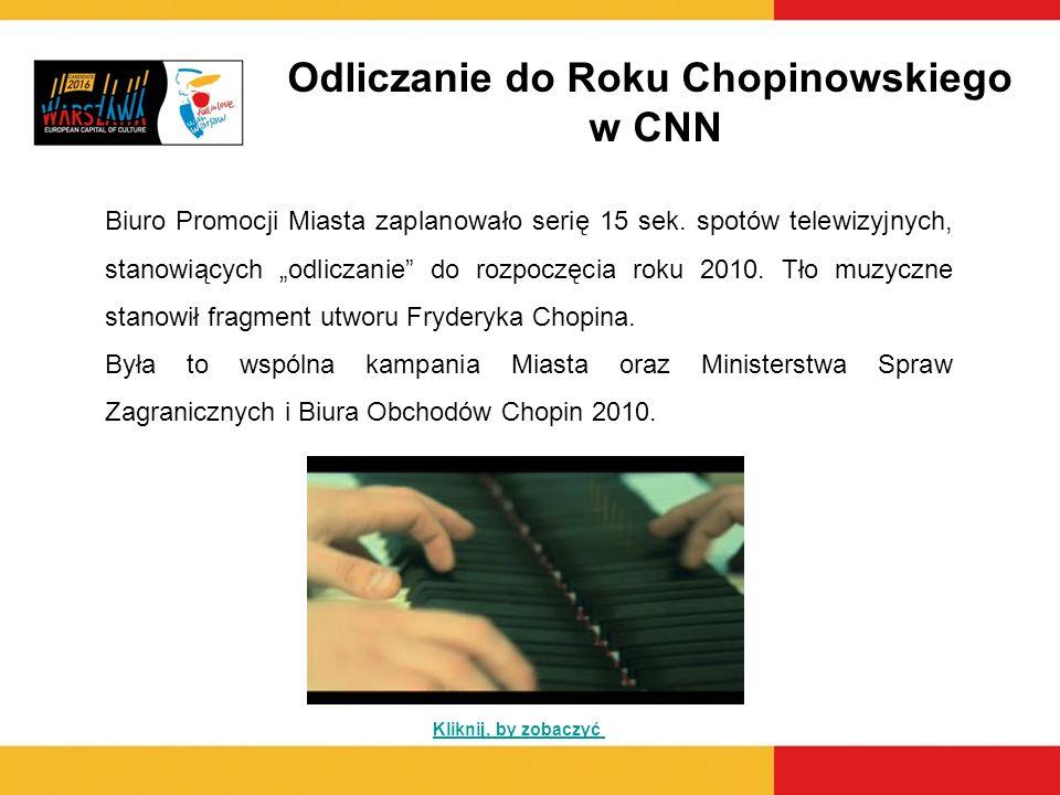 Odliczanie do Roku Chopinowskiego w CNN Biuro Promocji Miasta zaplanowało serię 15 sek. spotów telewizyjnych, stanowiących odliczanie do rozpoczęcia r