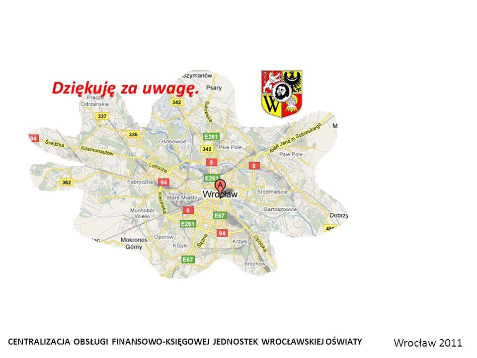 CENTRALIZACJA OBSŁUGI FINANSOWO-KSIĘGOWEJ JEDNOSTEK WROCŁAWSKIEJ OŚWIATY Wrocław 2011 Dziękuję za uwagę.