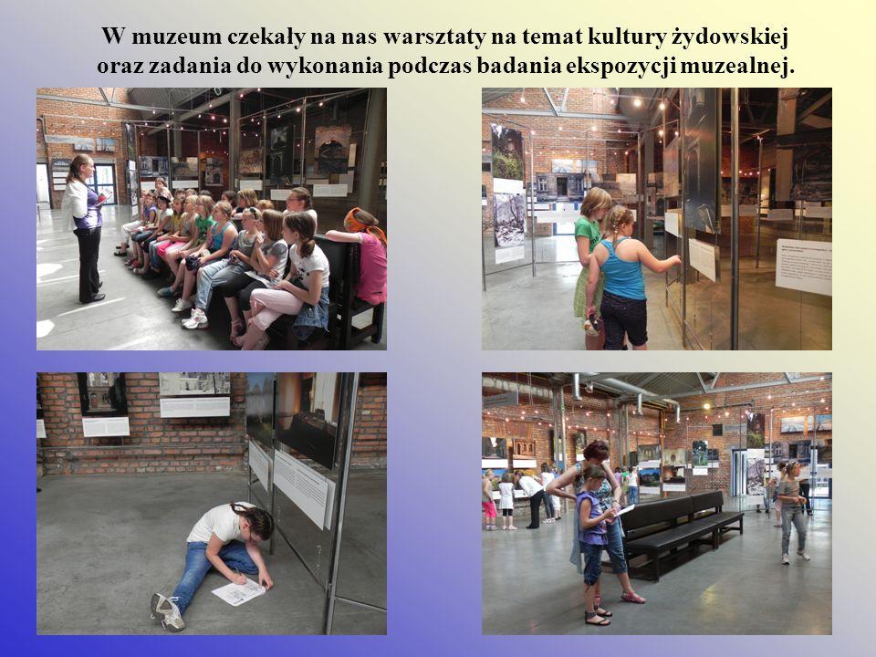 W muzeum czekały na nas warsztaty na temat kultury żydowskiej oraz zadania do wykonania podczas badania ekspozycji muzealnej.