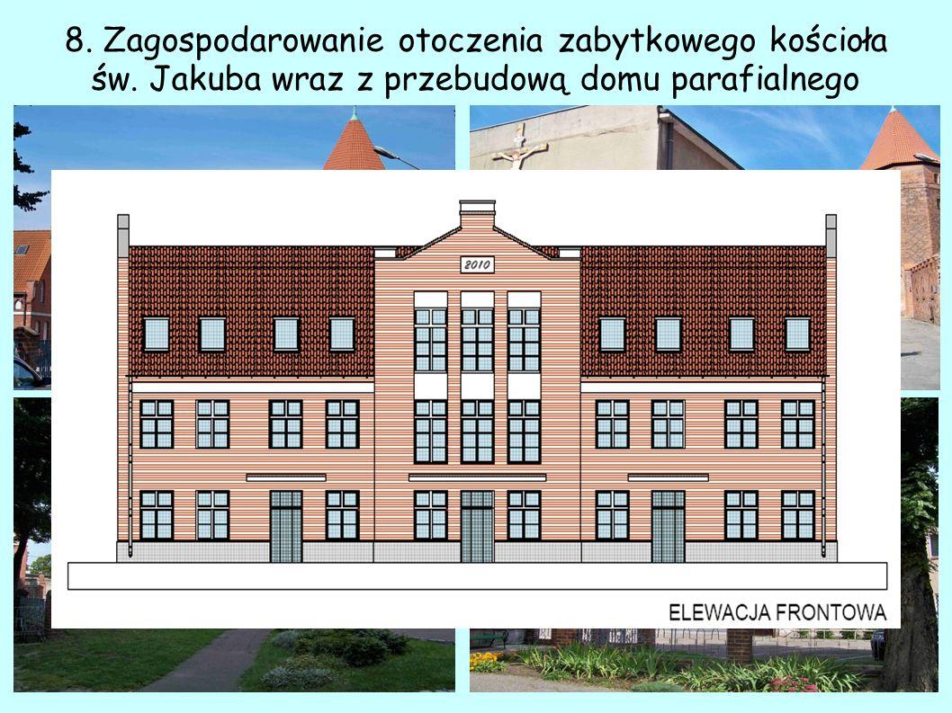 8. Zagospodarowanie otoczenia zabytkowego kościoła św. Jakuba wraz z przebudową domu parafialnego